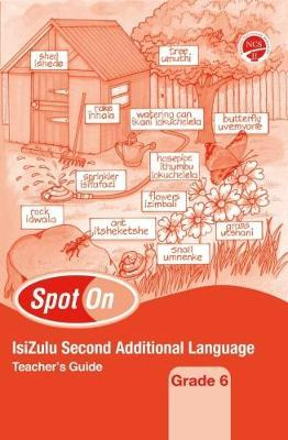 Spot On IsiZulu (Second Additional Language): Grade 6: Teacher's Guide
