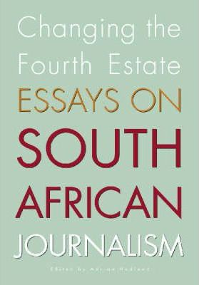 Teaching Essay Writing To High School Students Changing The Fourth Estate  Essays On South African Journalism Personal Essay Thesis Statement also Bullying Essay Thesis Changing The Fourth Estate  Adrian Hadland   Locavores Synthesis Essay