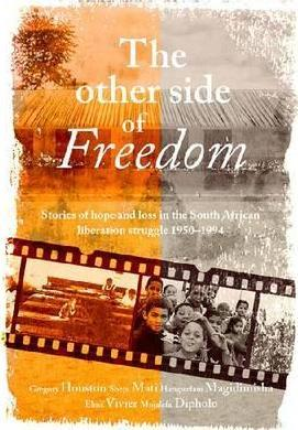 The other side of freedom : Stories of hope and loss in the South African liberation struggle, 1950-1994