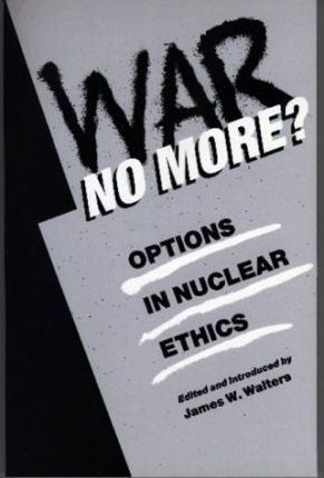 War No More?  Options in Nuclear Ethics