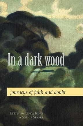 In a Dark Wood  Journeys of Faith and Doubt