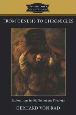 From Genesis to Chronicles (fortress Classics in Biblical Studies)  Explorations in Old Testament Theology