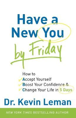 Have a New You by Friday : How to Accept Yourself, Boost Your Confidence & Change Your Life in 5 Days