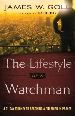 The Lifestyle of a Watchman : A 21-Day Journey to Becoming a Guardian in Prayer