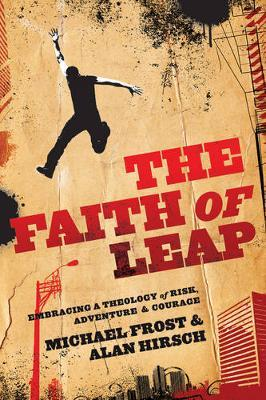 The Faith of Leap : Embracing a Theology of Risk, Adventure & Courage