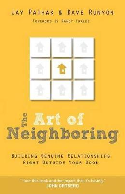 The Art of Neighboring : Building Genuine Relationships Right Outside Your Door