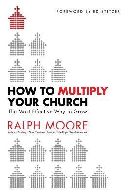 How to Multiply Your Church  The Most Effective Way to Grow