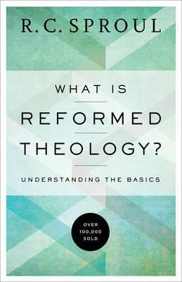 What Is Reformed Theology? : Understanding the Basics