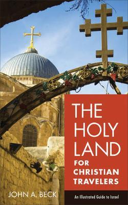 The Holy Land for Christian Travelers : An Illustrated Guide to Israel