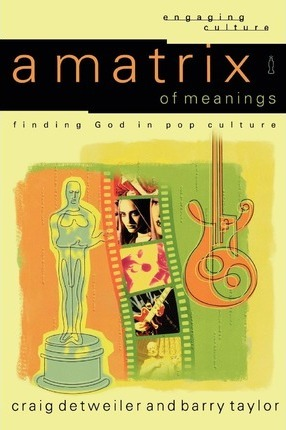 A Matrix of Meanings  Finding God in Pop Culture