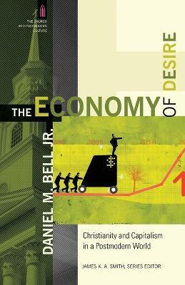 The Economy of Desire : Christianity and Capitalism in a Postmodern World