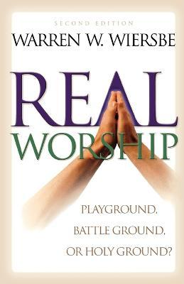 Real Worship  Playground, Battleground, or Holy Ground?