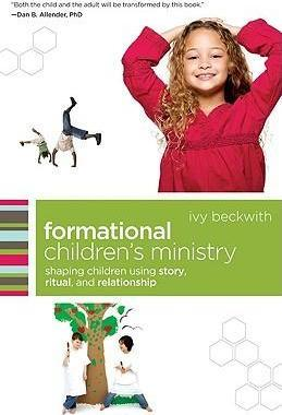 Formational Children's Ministry : Shaping Children Using Story, Ritual, and Relationship