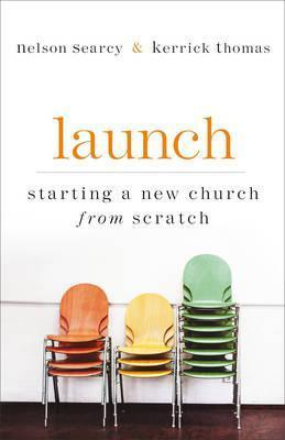 Launch  Starting a New Church from Scratch