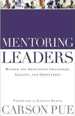 Mentoring Leaders : Wisdom for Developing Character, Calling, and Competency