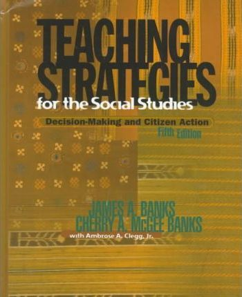 Teaching Strategies For The Social Studies James A Banks