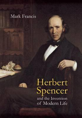 Herbert Spencer and the Invention of Modern Life