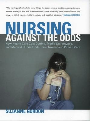 Nursing against the Odds : Suzanne Gordon : 9780801472923
