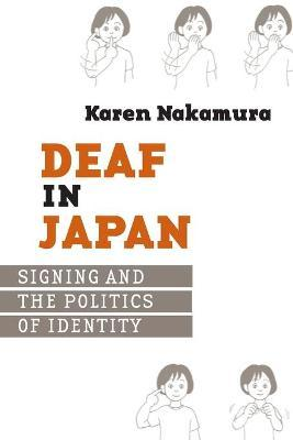 Deaf in Japan : Signing and the Politics of Identity