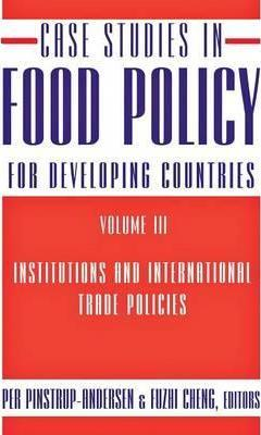 Case Studies in Food Policy for Developing Countries : Institutions and International Trade Policies