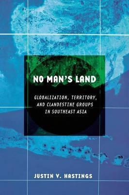 No Man's Land : Globalization, Territory, and Clandestine Groups in Southeast Asia