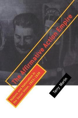 The Affirmative Action Empire: Nations and Nationalism in the Soviet Union, 1923-1939