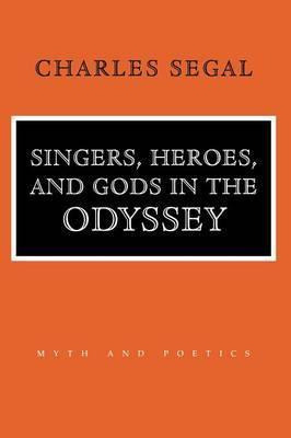 """Singers, Heroes, and Gods in the """"Odyssey"""""""