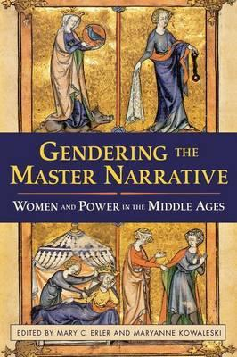 Gendering the Master Narrative : Women and Power in the Middle Ages
