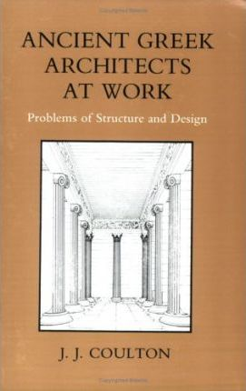 ancient greek architects at work j j coulton 9780801492341