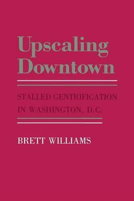 Upscaling Downtown  Stalled Gentrification in Washington, D.C.