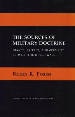 The Sources of Military Doctrine : France, Britain, and Germany Between the World Wars
