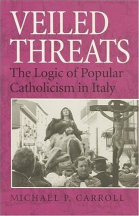 Veiled Threats  Logic of Popular Catholicism in Italy