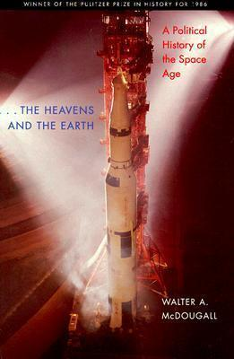 the Heavens and the Earth : A Political History of the Space Age