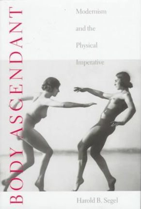 Body Ascendant  Modernism and the Physical Imperative