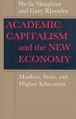 Academic Capitalism and the New Economy : Markets, State, and Higher Education