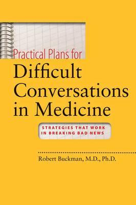 Practical Plans for Difficult Conversations in Medicine