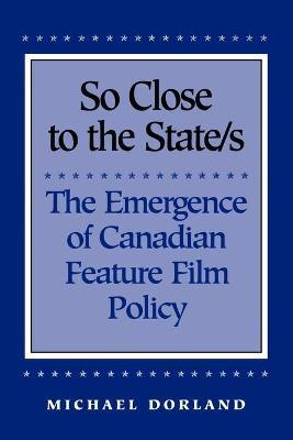 So Close to the State/s  The Emergence of Canadian Feature Film Policy, 1952-1976