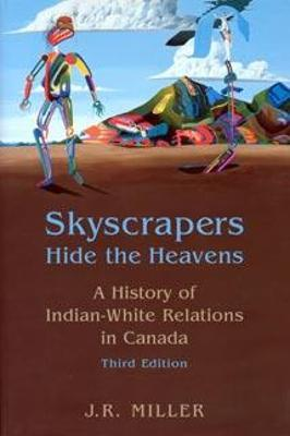 Skyscrapers Hide the Heavens  A History of Indian-White Relations in Canada