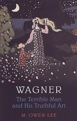 Wagner: Terrible Man & His Truthful Art