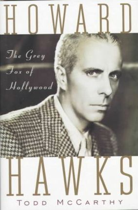 Howard Hawks: the Grey Fox of Hollywood