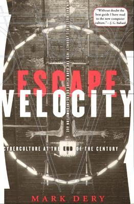Escape Velocity : Cyberculture at the End of the Century