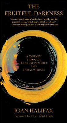 The Fruitful Darkness : A Journey Through Buddhist Practice and Tribal Wisdom