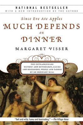 Much Depends on Dinner : The Extraordinary History and Mythology, Allure and Obsessions, Perils and Taboos of an Ordinary Mea