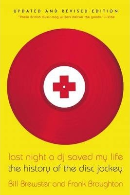 Last Night a DJ Saved My Life : The History of the Disc Jockey