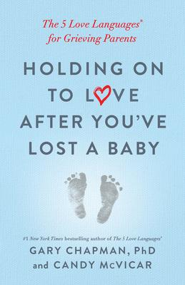 Holding on to Love After You've Lost a Baby  The 5 Love Languages(r) for Grieving Parents