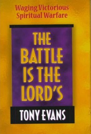 The Battle is the Lord'S  Waging Victorious Spiritual Warfare