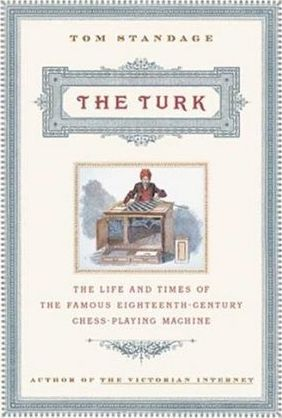 The Turk  The Life and Times of the Famous 19th Century Chess-Playing Machine
