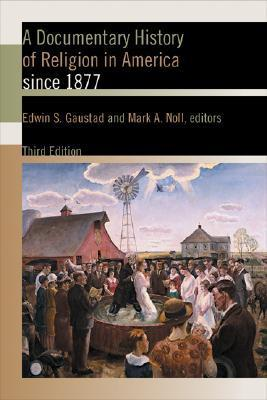 A Documentary History of Religion in America: Since 1877