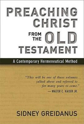 Preaching Christ from the Old Testament : A Contemporary Hermeneutical Method