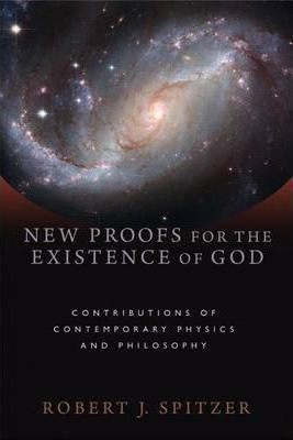 New Proofs for the Existence of God : Contributions of Contemporary Physics and Philosophy